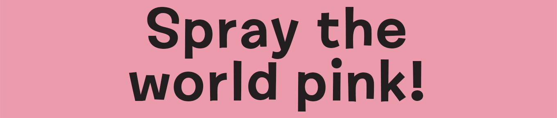 Spray the world pink!